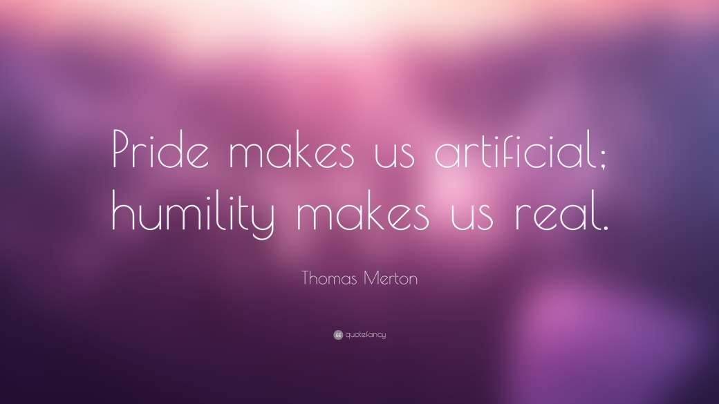 14438-Thomas-Merton-Quote-Pride-makes-us-artificial-humility-makes-us.jpg